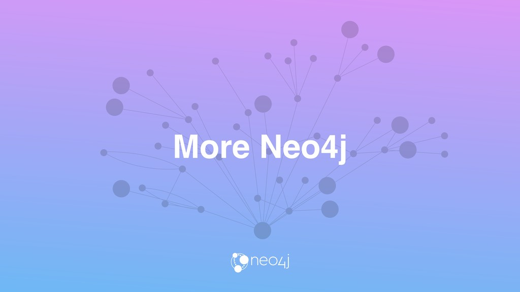 More Neo4j