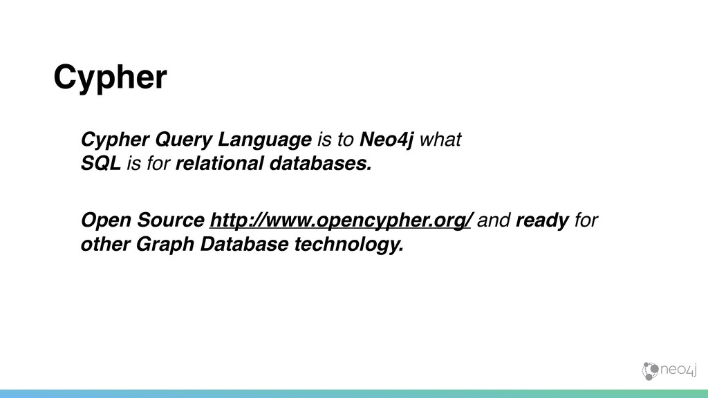 Cypher Cypher Query Language is to Neo4j what ...