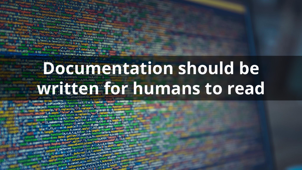 Documentation should be written for humans to r...