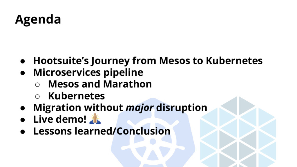 Agenda ● Hootsuite's Journey from Mesos to Kube...