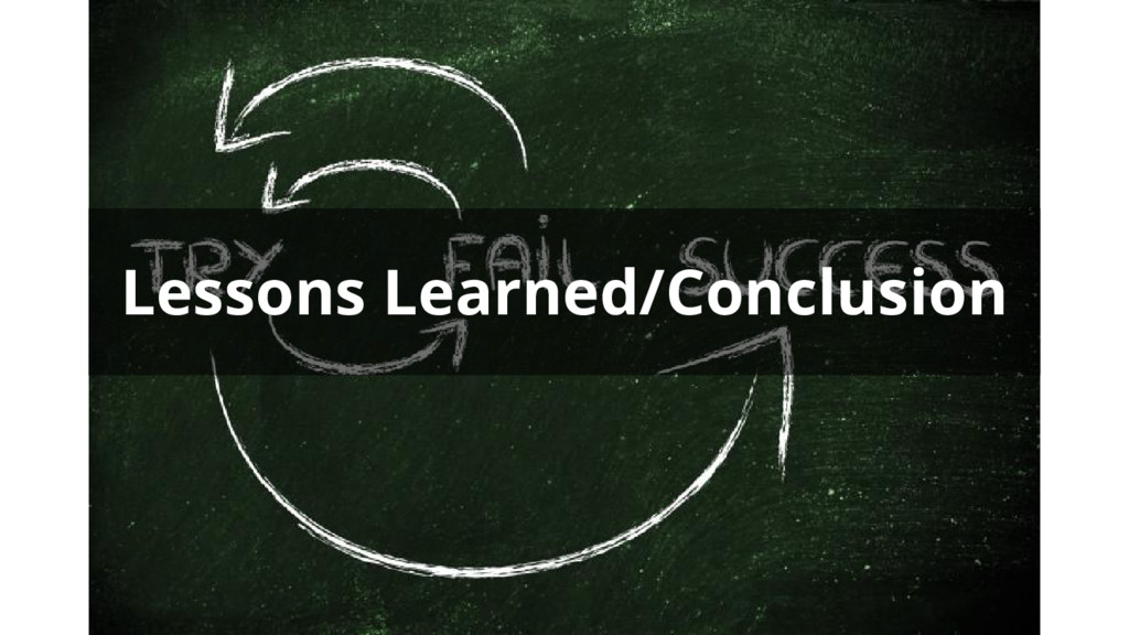 Lessons Learned/Conclusion