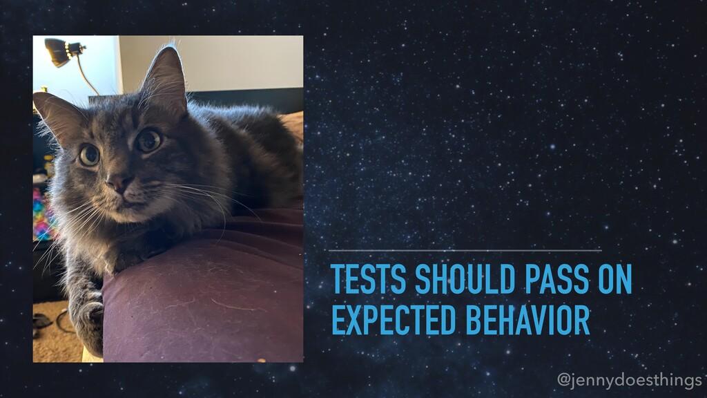 TESTS SHOULD PASS ON EXPECTED BEHAVIOR @jennydo...