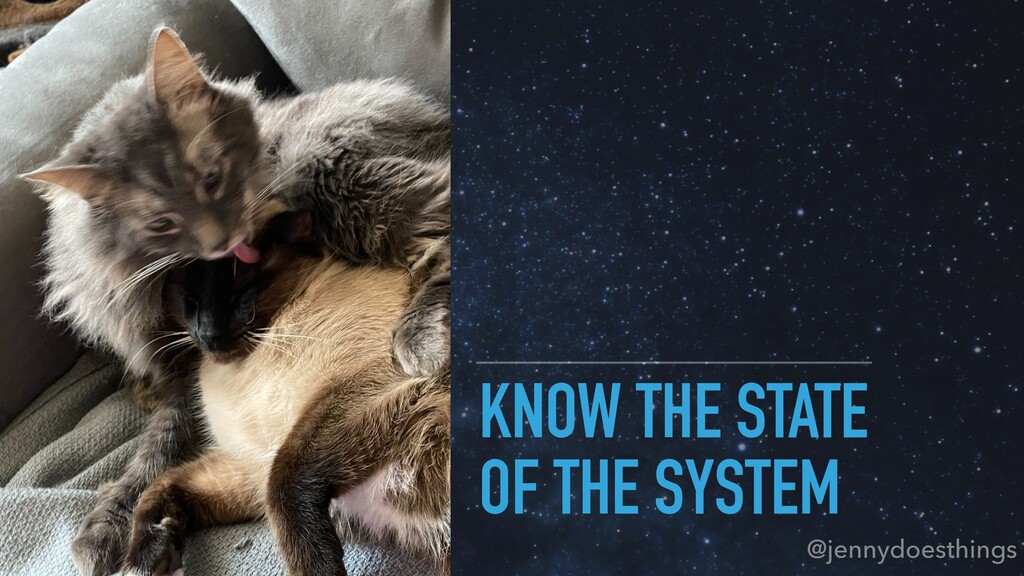 KNOW THE STATE OF THE SYSTEM @jennydoesthings
