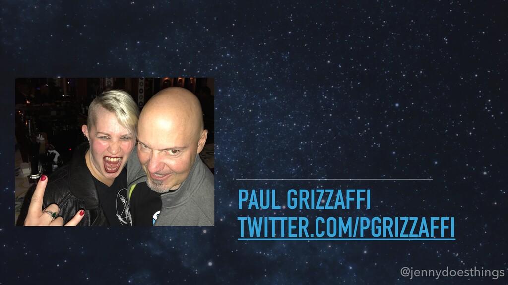 PAUL GRIZZAFFI TWITTER.COM/PGRIZZAFFI @jennydoe...