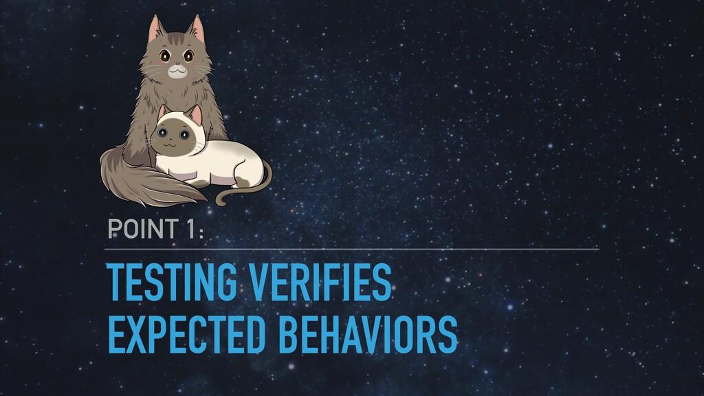 TESTING VERIFIES EXPECTED BEHAVIORS POINT 1: