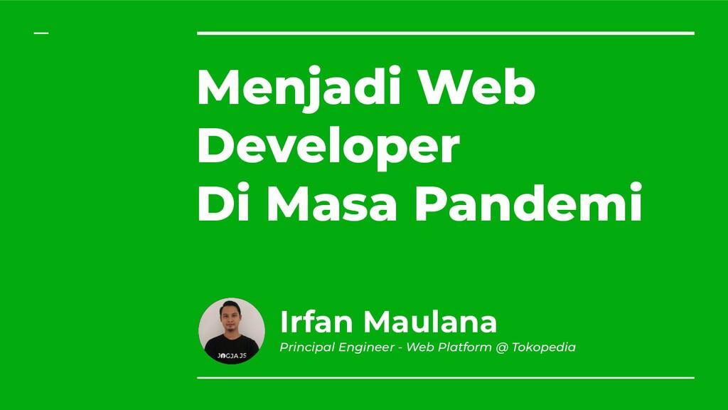 Menjadi Web Developer Di Masa Pandemi Irfan Mau...