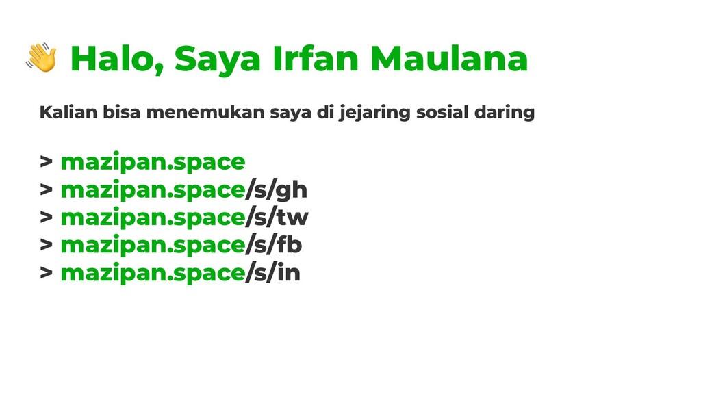 Halo, Saya Irfan Maulana Kalian bisa menemukan ...