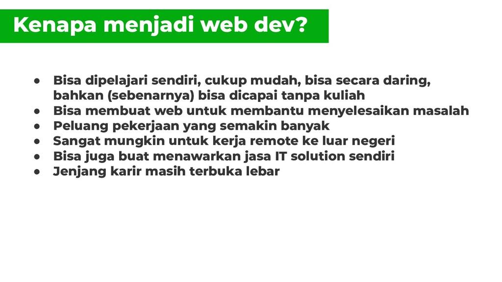 Kenapa menjadi web dev? ● Bisa dipelajari sendi...