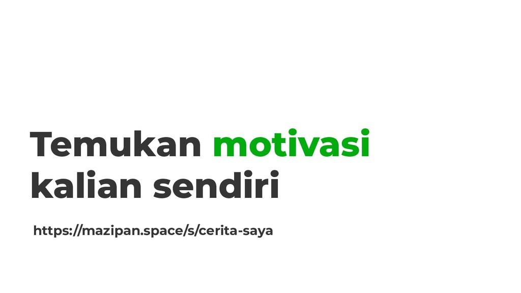 Temukan motivasi kalian sendiri https://mazipan...