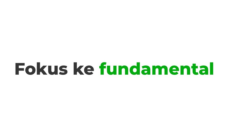Fokus ke fundamental