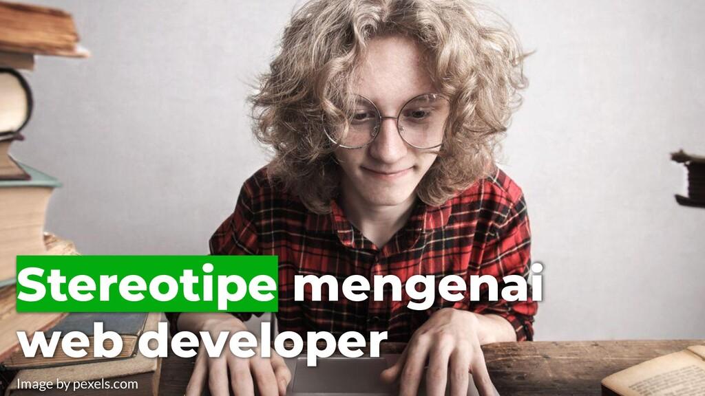 Stereotipe mengenai web developer Image by pexe...