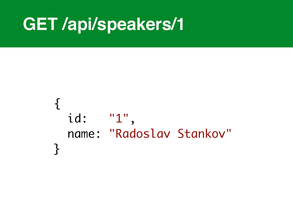 "GET /api/speakers/1 { id: ""1"", name: ""Radoslav ..."