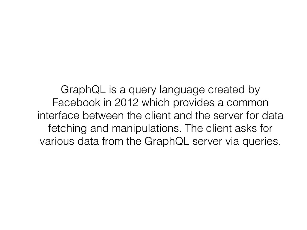 GraphQL is a query language created by Facebook...