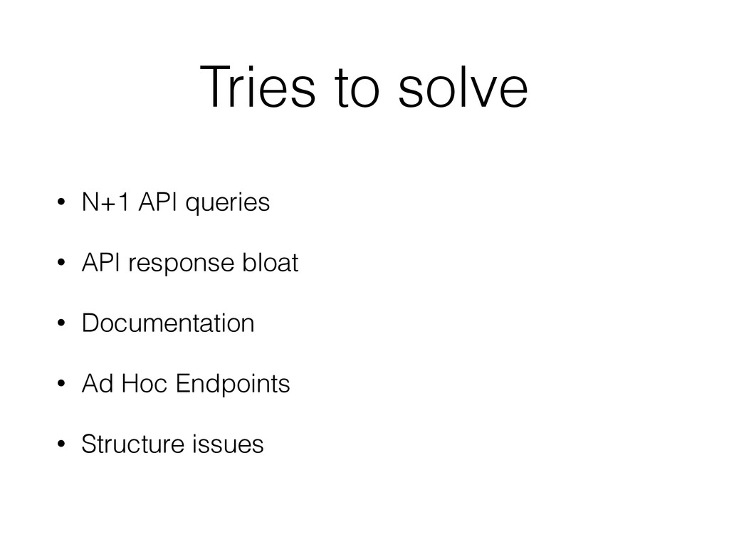 Tries to solve • N+1 API queries • API response...