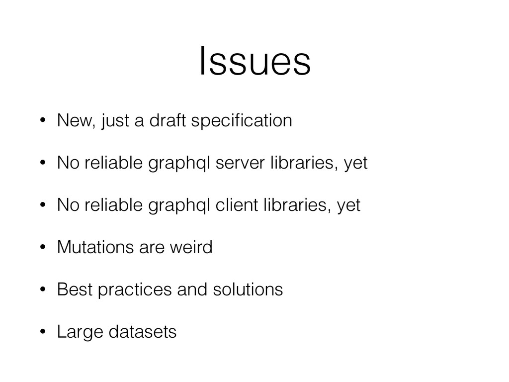 Issues • New, just a draft specification • No re...
