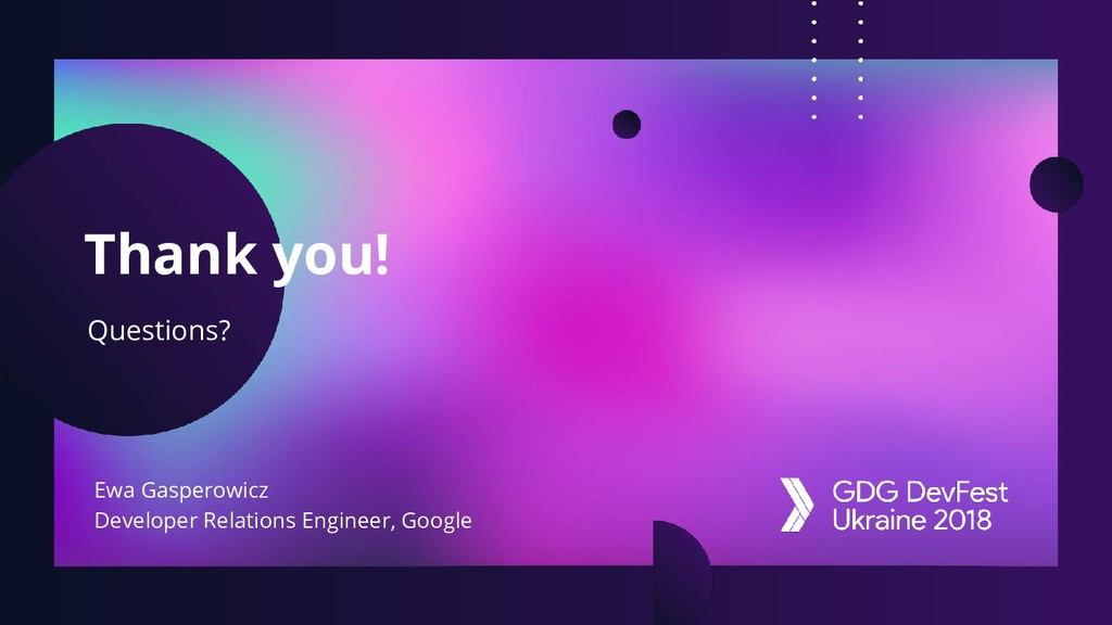 Thank you! Questions? Ewa Gasperowicz Developer...