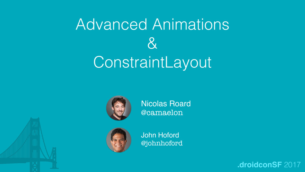 Advanced Animations & ConstraintLayout Nicolas ...