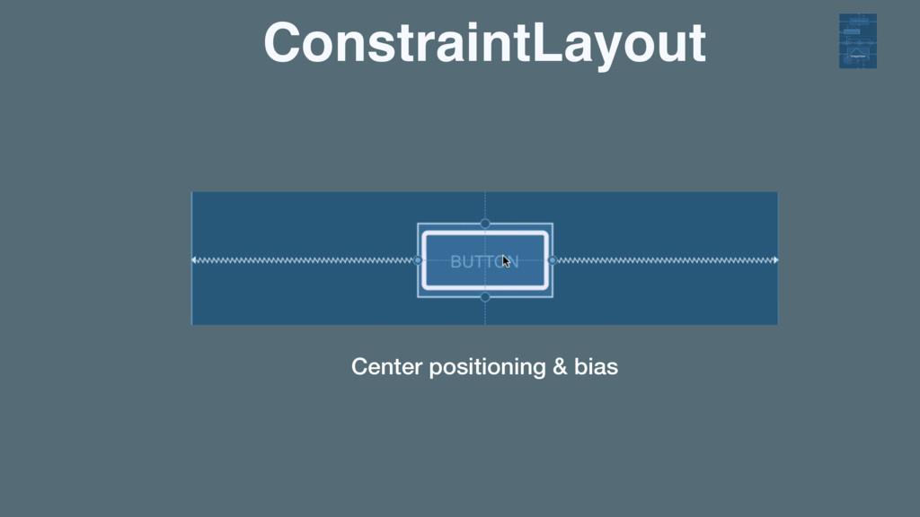 ConstraintLayout Center positioning & bias