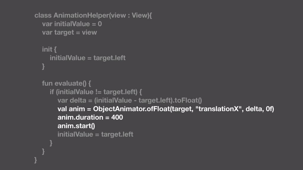 class AnimationHelper(view : View){ var initial...