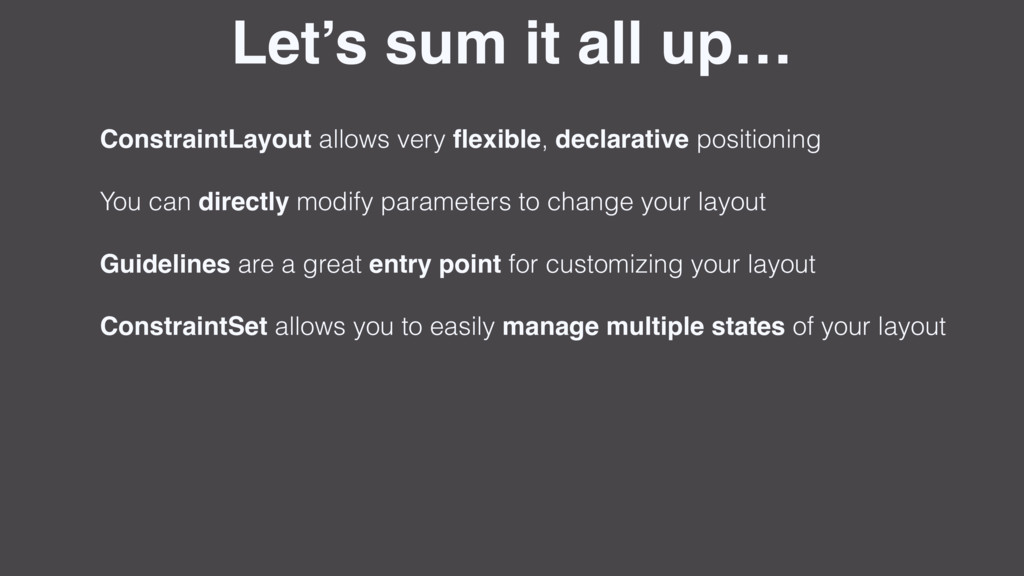 Let's sum it all up… ConstraintLayout allows ve...