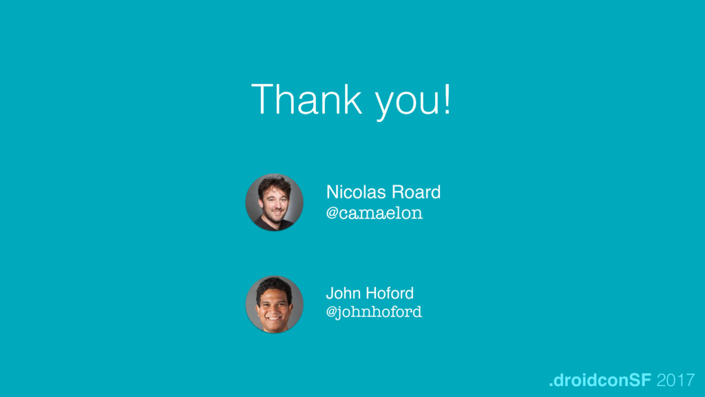 Thank you! Nicolas Roard @camaelon John Hoford ...