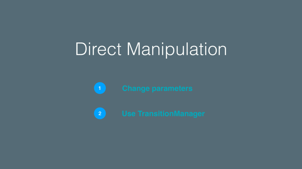 Direct Manipulation Change parameters 1 Use Tra...