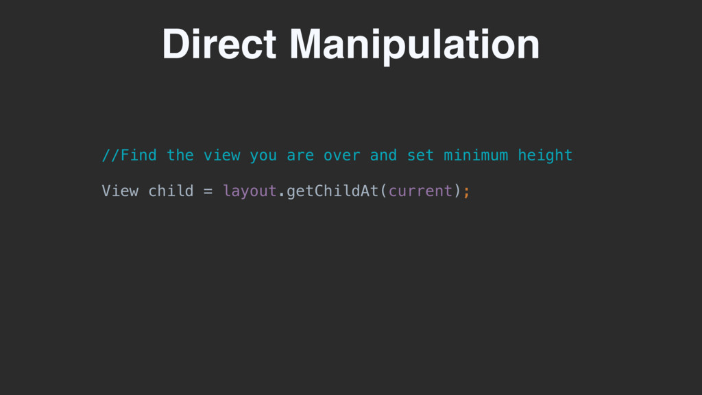 Direct Manipulation //Find the view you are ove...