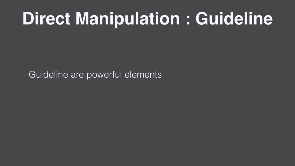 Direct Manipulation : Guideline Guideline are p...