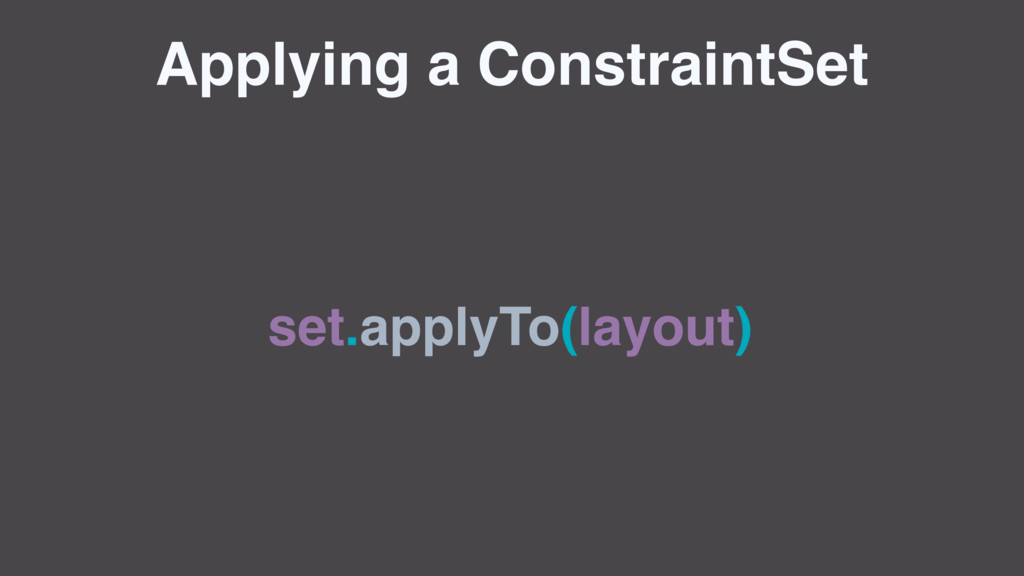 Applying a ConstraintSet set.applyTo(layout)