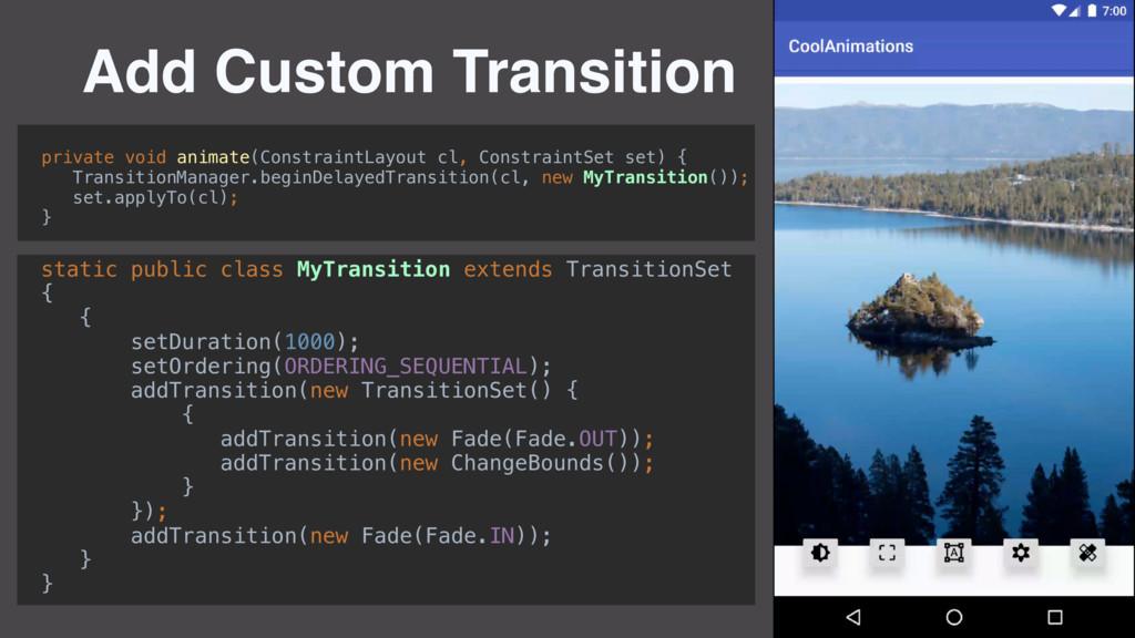 Add Custom Transition static public class MyTra...