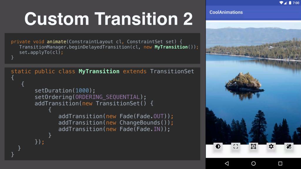 Custom Transition 2 static public class MyTrans...