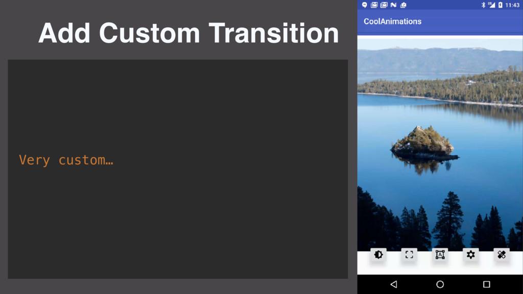 Add Custom Transition Very custom…