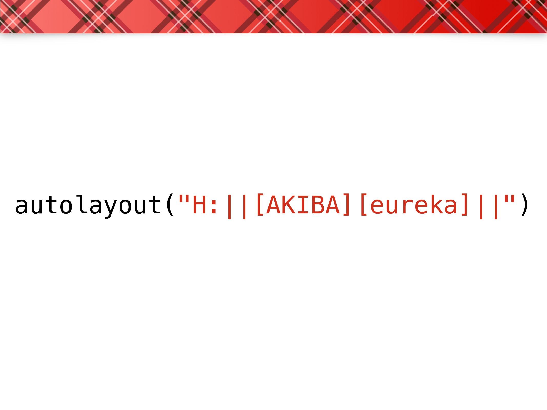 "autolayout(""H:||[AKIBA][eureka]||"")"