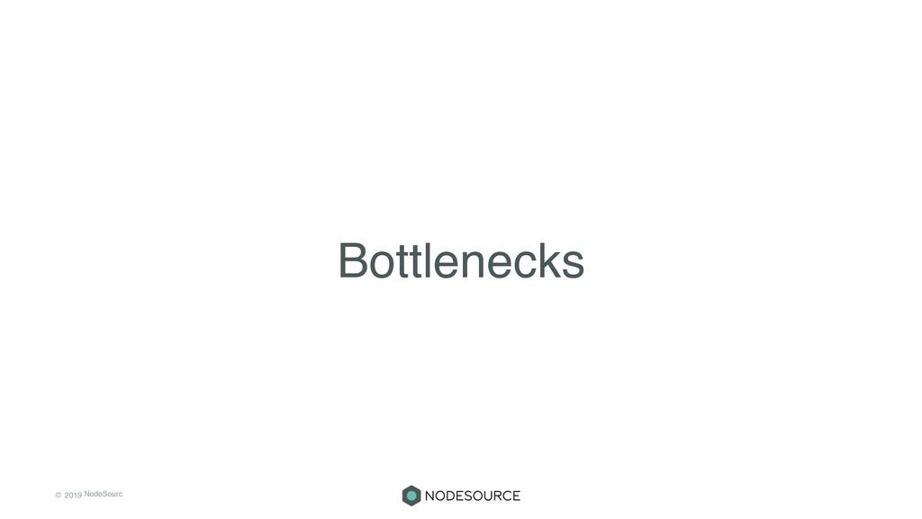 © 2019 NodeSourc e Bottlenecks