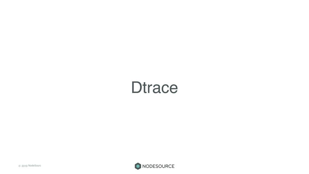 © 2019 NodeSourc e Dtrace