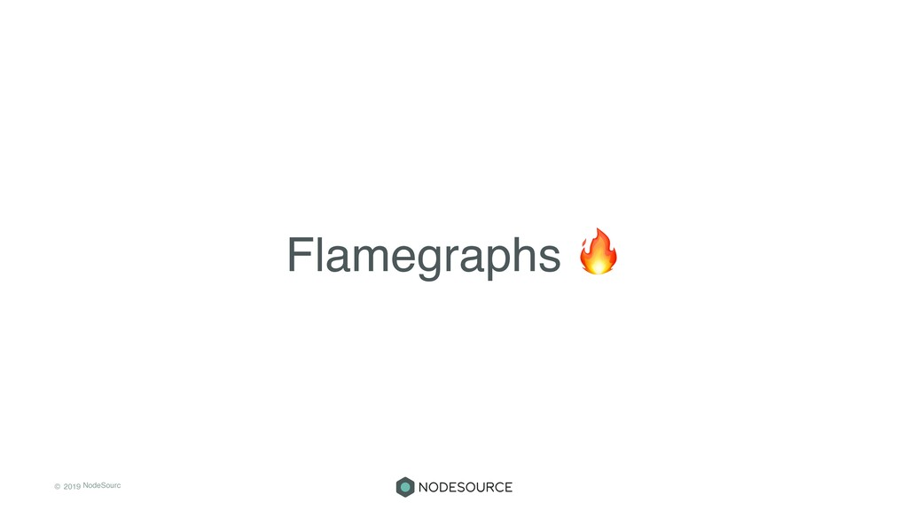 © 2019 NodeSourc e Flamegraphs