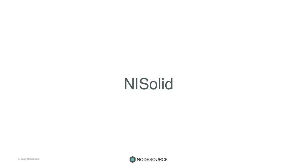 © 2019 NodeSourc e N|Solid