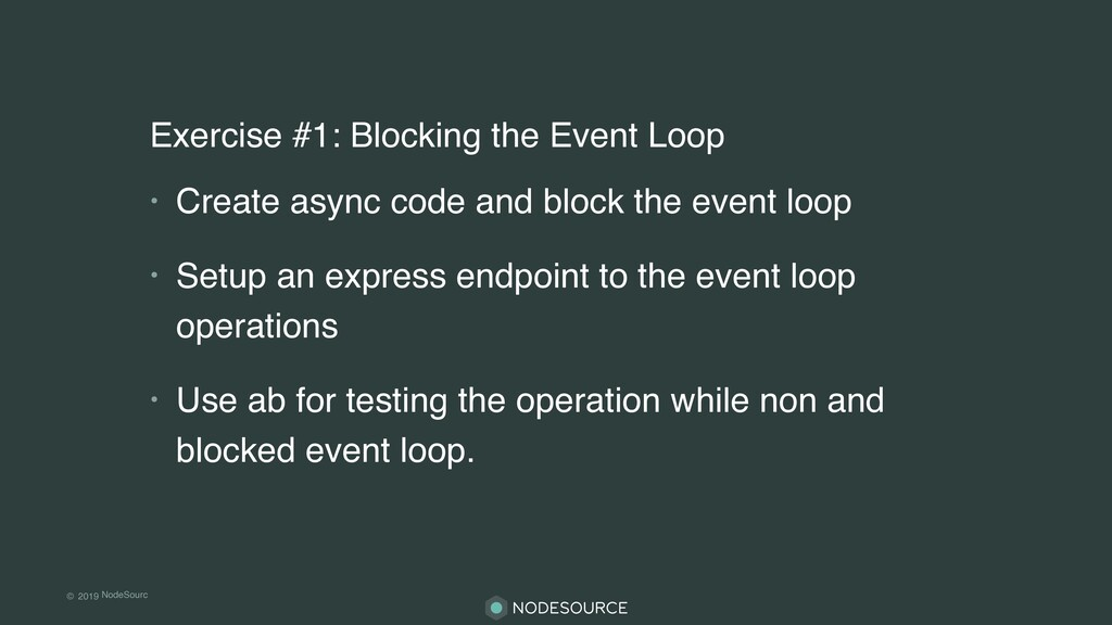 © 2019 NodeSourc e Exercise #1: Blocking the Ev...