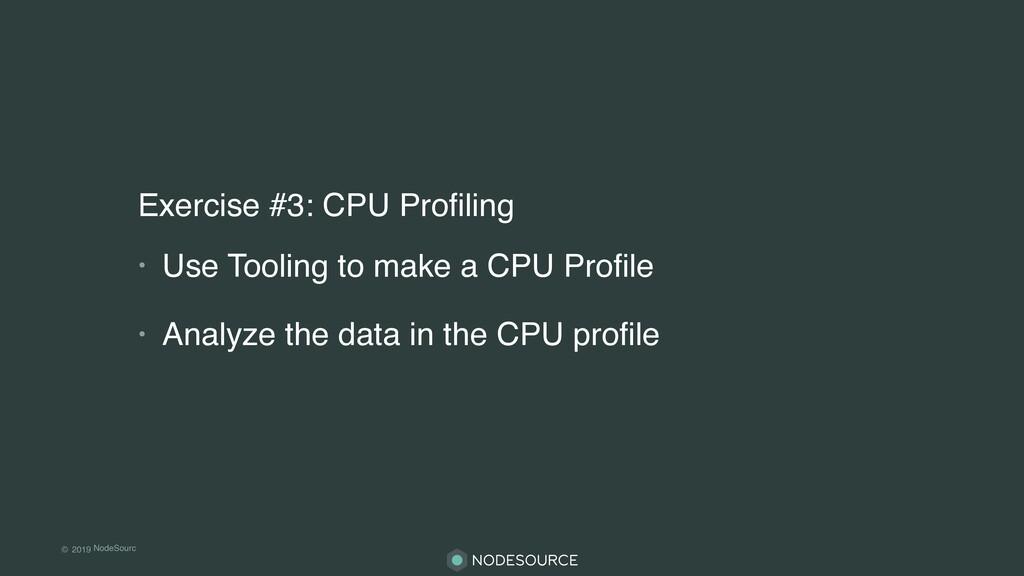 © 2019 NodeSourc e Exercise #3: CPU Profiling • ...