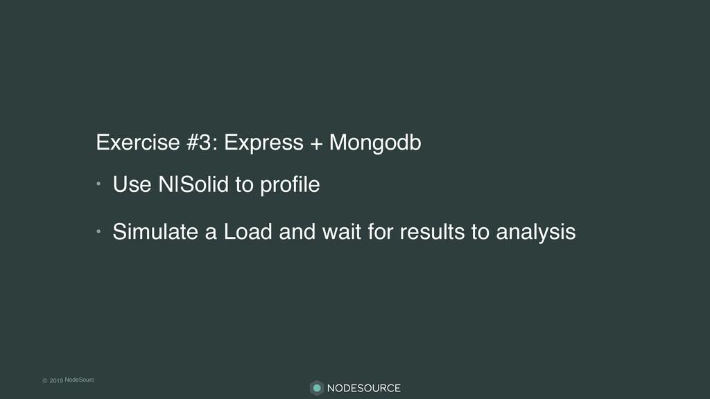 © 2019 NodeSourc e Exercise #3: Express + Mongo...