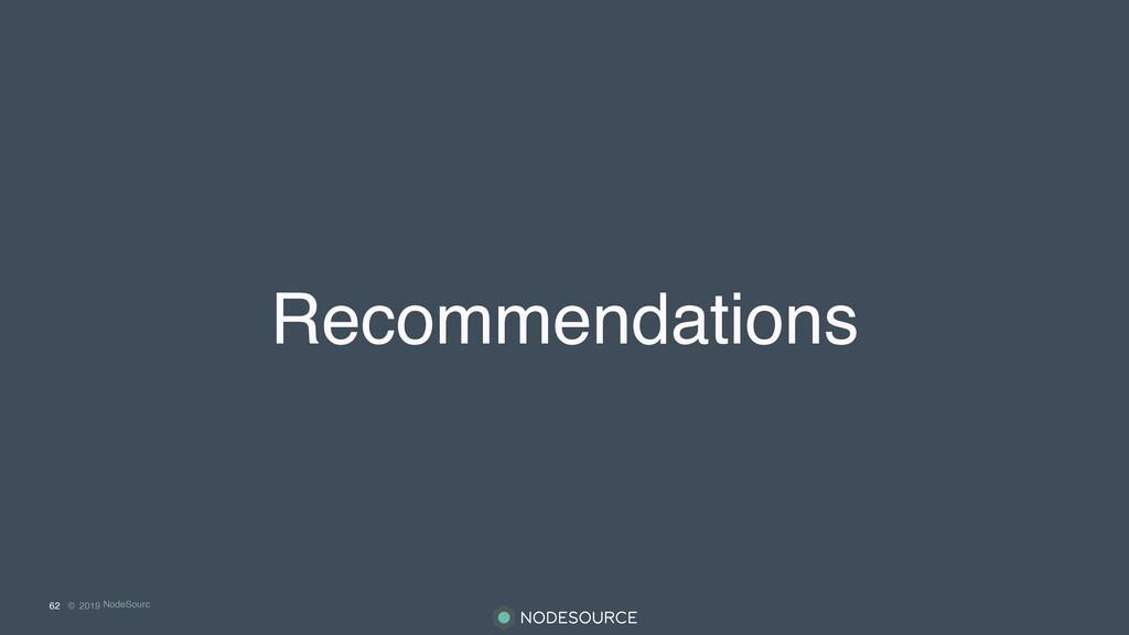 © 2019 NodeSourc e Recommendations 62