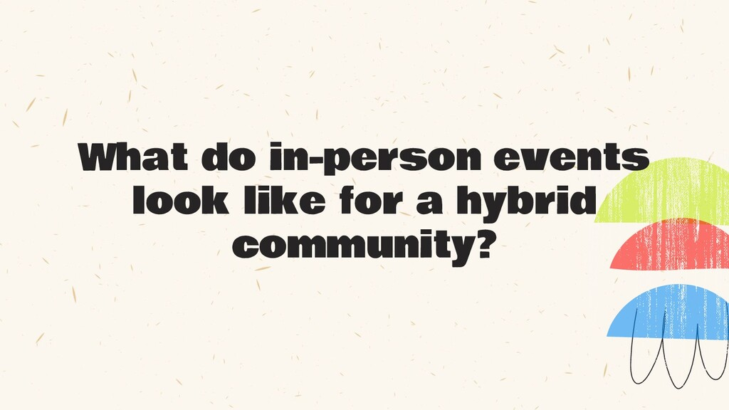 What do in-person events look like for a hybrid...