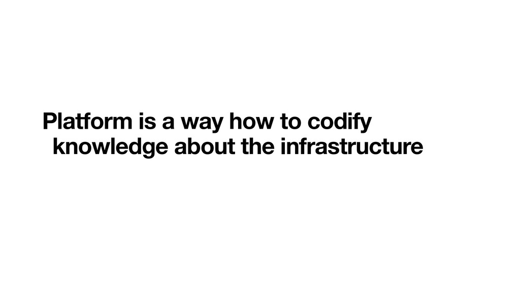 Platform is a way how to codify knowledge about...