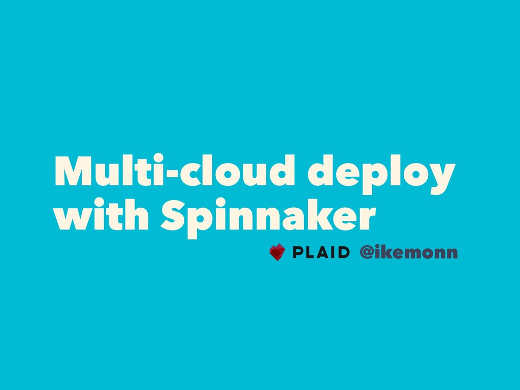 Multi-cloud deploy with Spinnaker @ikemonn