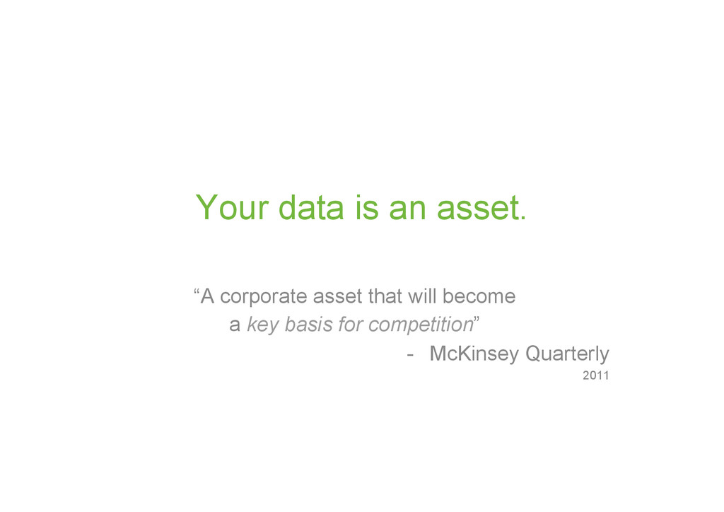 """Your data is an asset. """"A corporate asset that ..."""