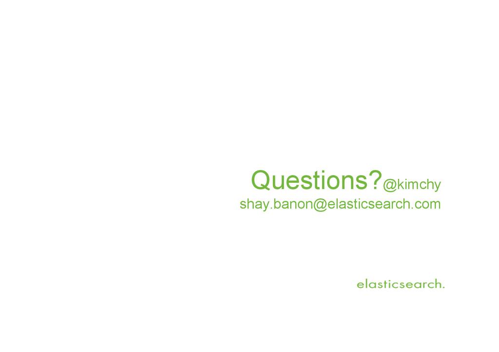 Questions?@kimchy shay.banon@elasticsearch.com