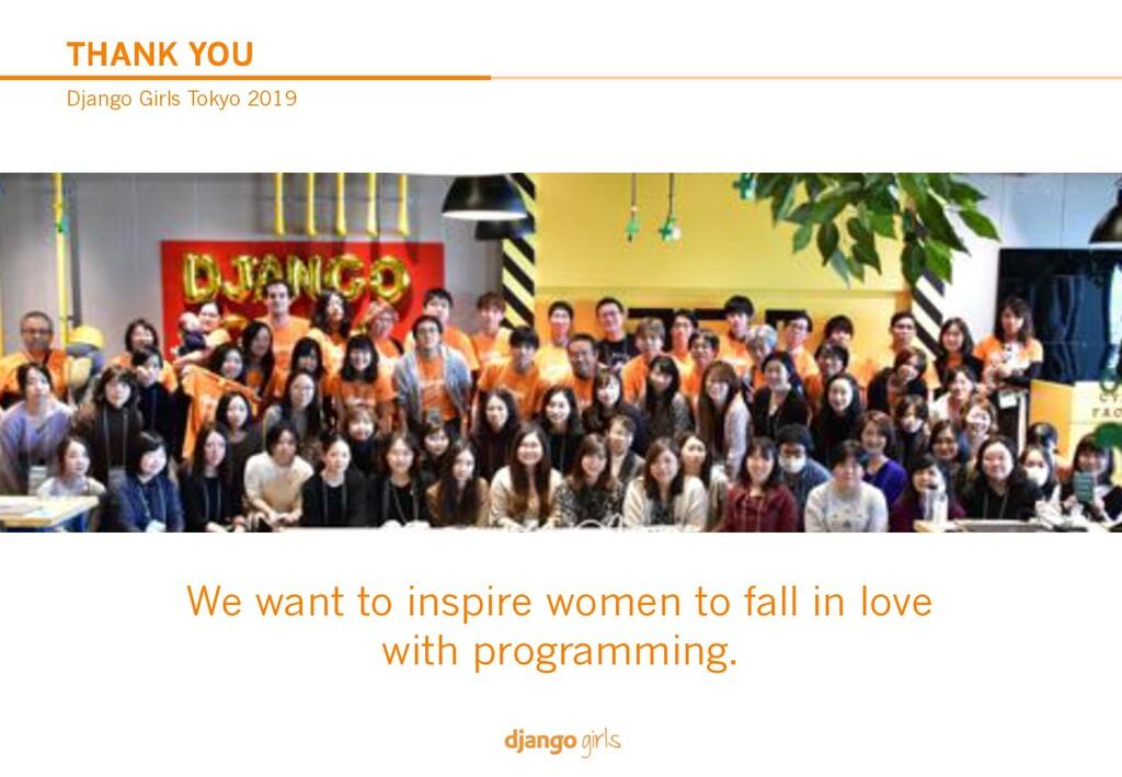 THANK YOU Django Girls Tokyo 2019 We want to in...