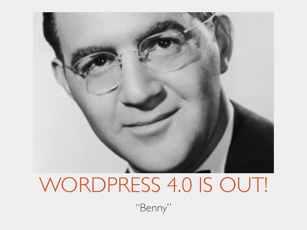 """WORDPRESS 4.0 IS OUT! """"Benny"""""""