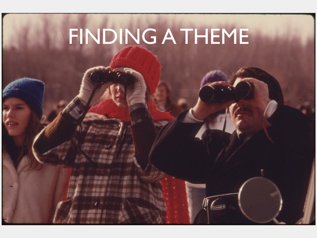 FINDING A THEME