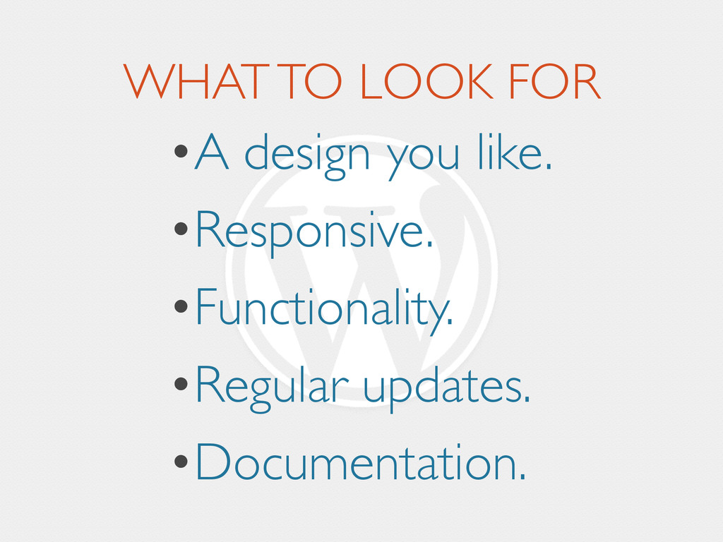 WHAT TO LOOK FOR •A design you like.  •Respon...